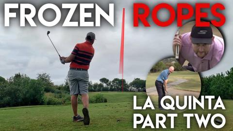 Frozen Ropes!! La Quinta Course Vlog - Peter Finch vs Matt Fryer vs The Average Golfer - Part Two