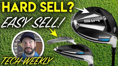 TaylorMade SIM Driver, a hard sell? + THE MOST EXCITING THING of the launch - Tech Weekly