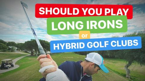 SHOULD YOU PLAY LONG IRONS OR HYBRID GOLF CLUBS