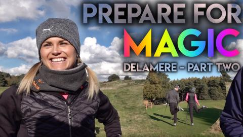 Prepare for some MAGIC! Carly Booth, Peter Finch, Matt Fryer - Delamere Course Vlog - Part Two