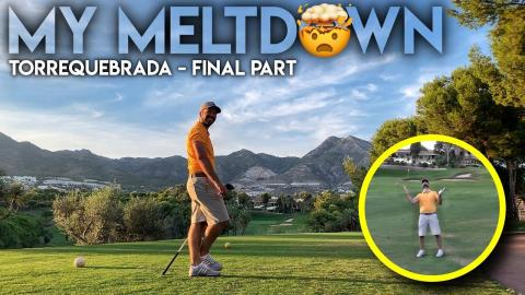 MY MELTDOWN!!! Torrequebrada Golf Club - Final Part
